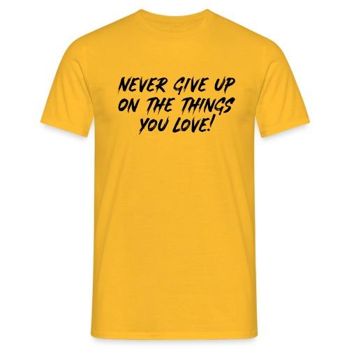Never give up - Mannen T-shirt