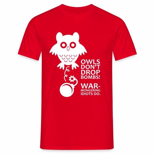 Owls don´t drop bombs! Warmongering idiots do. - Men's T-Shirt