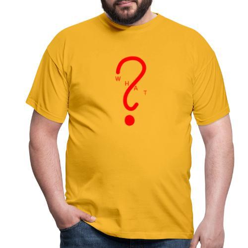 ̶W̶H̶A̶T̶ - Men's T-Shirt
