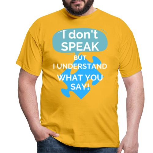 I don't SPEAK but I understand what you SAY! - Men's T-Shirt