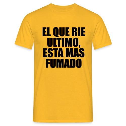 EL QUE RIE ULTIMO, ESTA MAS FUMADO - Camiseta hombre