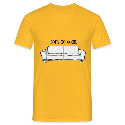 sofa so good grey – lustige Geschenkidee - Männer T-Shirt