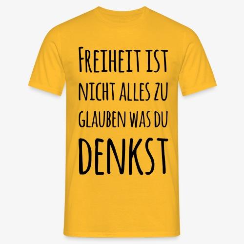 FREIHEIT - nicht alles glauben Freigeist Idee frei - Männer T-Shirt