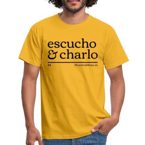 Escucho y Charlo - Camiseta hombre