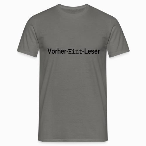 Vorher Hint Leser - Männer T-Shirt