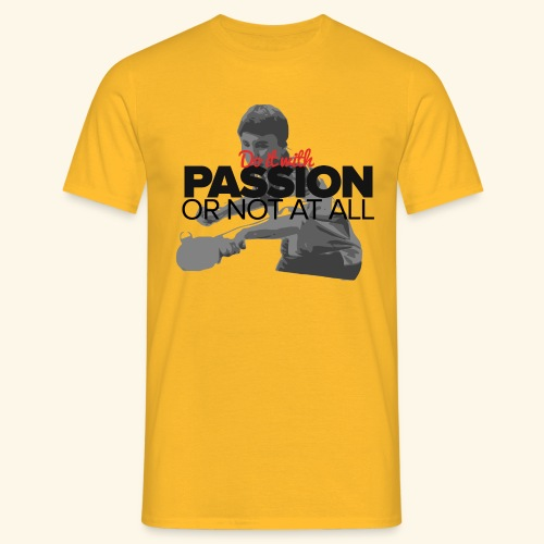 Do it with PASSION or not at all, ping pong champ - Männer T-Shirt