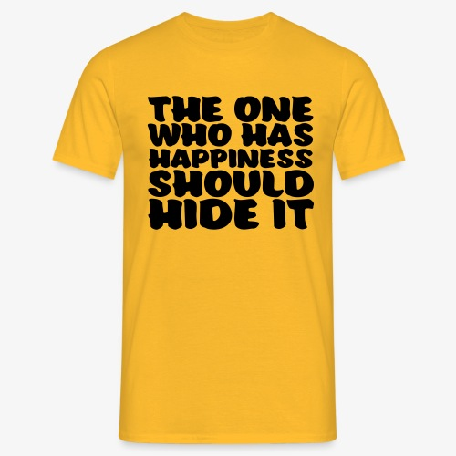 The one who has happiness should hide it - Miesten t-paita