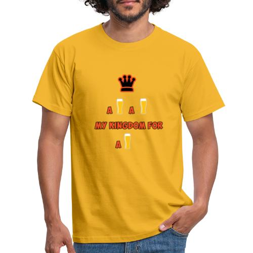 a beer a beer my kingdom for a beer - Mannen T-shirt