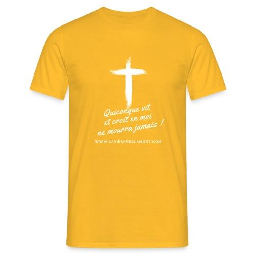 Quiconque vit et croit en moi ne mourra jamais ! - T-shirt Homme