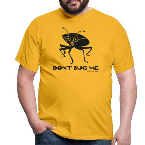 Don't bug me Insekt - Männer T-Shirt