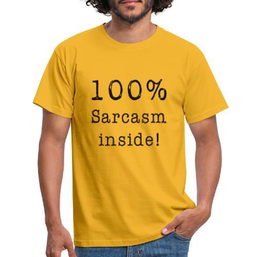 100% Sarcasm inside! - Männer T-Shirt