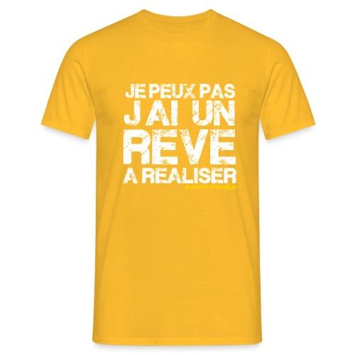 JE PEUX PAS JAI UN REVE A REALISER - T-shirt Homme