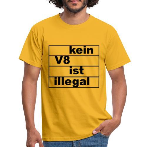 kein V8 ist illegal - Männer T-Shirt
