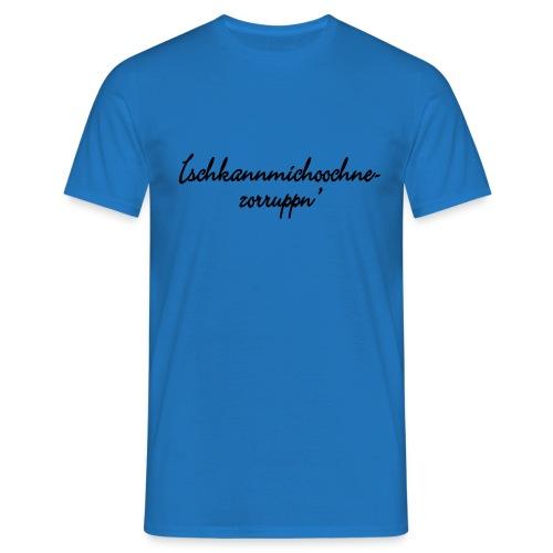 Ichkannmichochnezorruppn - Männer T-Shirt
