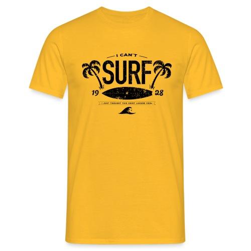I can t Surf - Mannen T-shirt