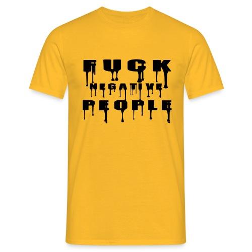 fuck the negative people - Männer T-Shirt
