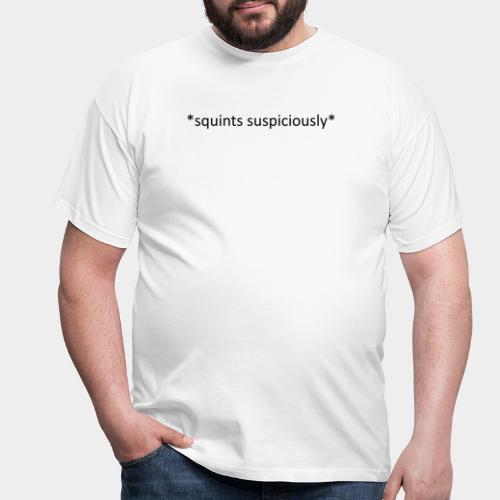 Squints Suspiciously Black - Men's T-Shirt