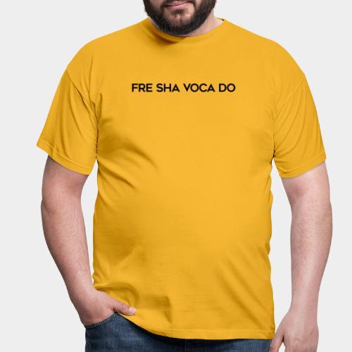 Fre Sha Voca Do Black - Men's T-Shirt