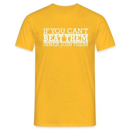 If You can't beat them, inner join them - T-shirt herr