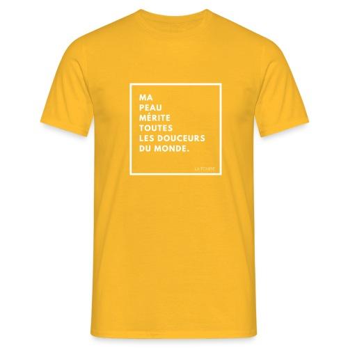 ma peau mérite toutes les douceurs du monde - T-shirt Homme
