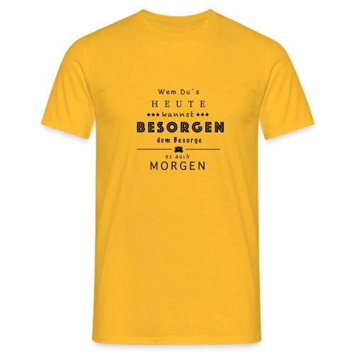 Auch morgen Besorgen - Männer T-Shirt