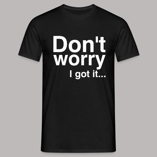 Don't worry - Männer T-Shirt
