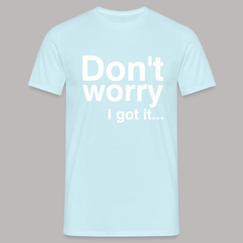 Don't worry - Männer T-Shirt