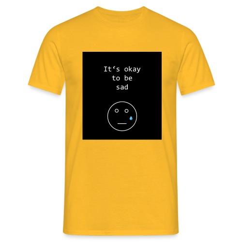 It's okay to be sad - Männer T-Shirt