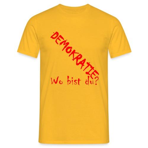 DEMOKRATIE? Wo bist du? - Männer T-Shirt
