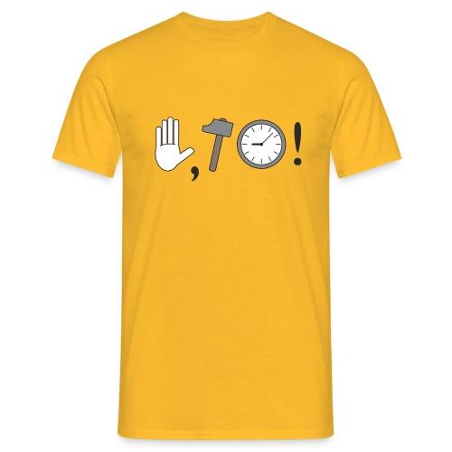 Stop, Hammer Time! - Männer T-Shirt