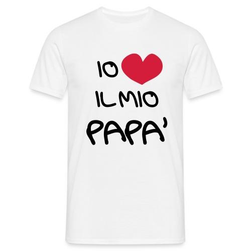 Io Amo il Mio Papà - Maglietta da uomo