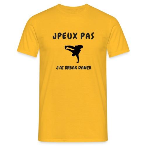 JPEUX PAS J'AI BREAK DANCE - T-shirt Homme