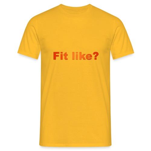 Fit like? - Men's T-Shirt