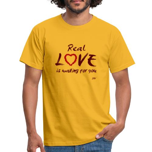 Real love is waiting for you - T-shirt Homme