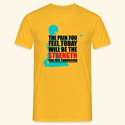 The pain feel today will be the STRENGTH - Männer T-Shirt