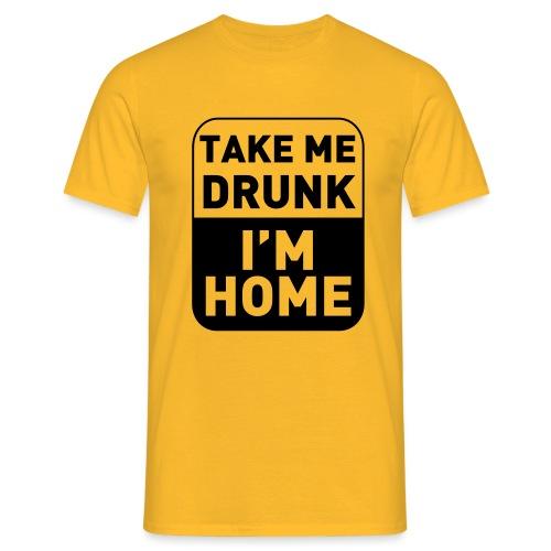 Prenez-moi ivre, je suis à la maison - T-shirt Homme