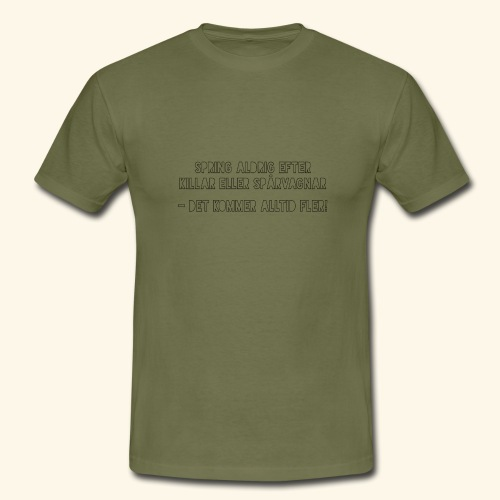Spring aldrig efter killar eller spårvagnar - T-shirt herr