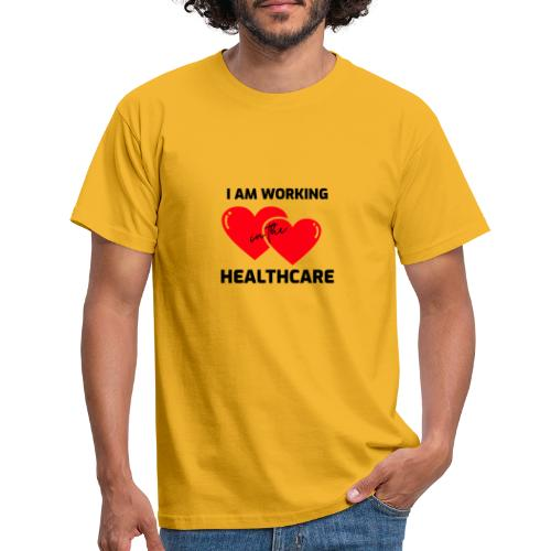 I am working in the healthcare - Mannen T-shirt