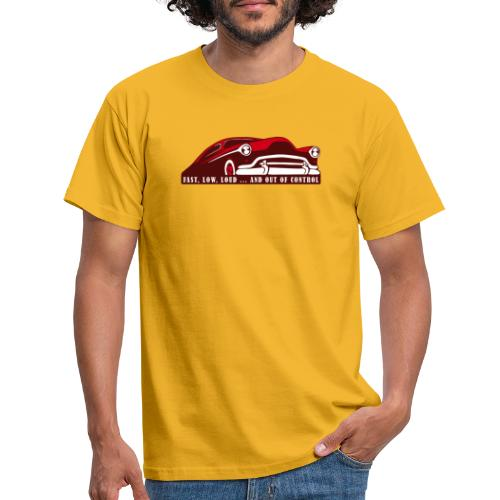 Kustom Car - Fast, Low, Loud ... And Out Of Contro - Männer T-Shirt