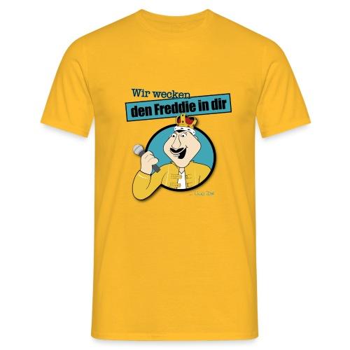 Wir wecken den Freddie in Dir - Männer T-Shirt