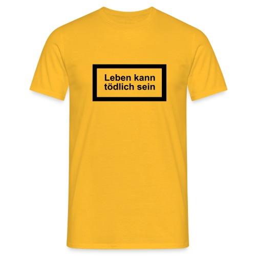 leben_kann_toedlich_sein - Männer T-Shirt