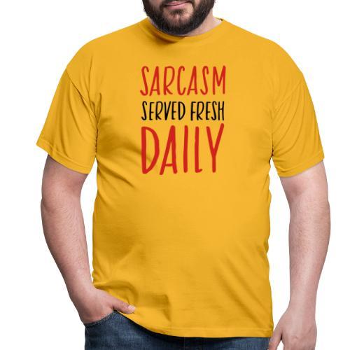 sarcasm served fresh daily - Mannen T-shirt