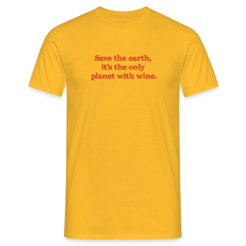 save the earth is the only planet with wine Wein - Men's T-Shirt