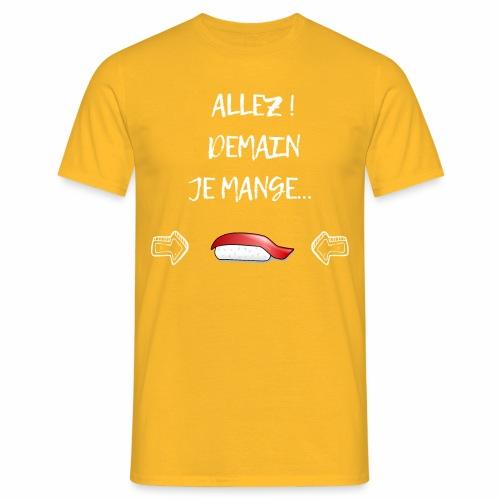 Allez! Demain je mange...Sushi - T-shirt Homme