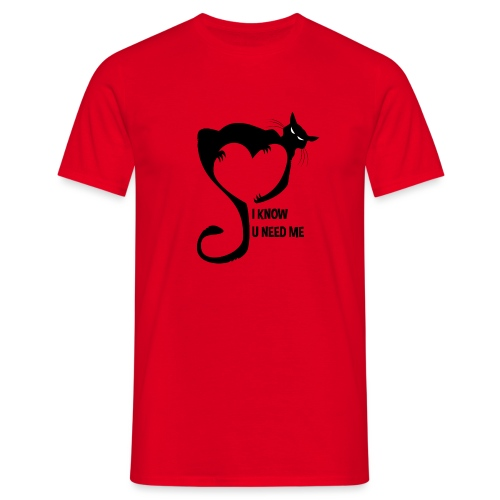 I know u need me - T-shirt Homme