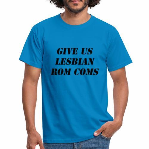 Give Us Lesbian Rom Coms - Men's T-Shirt