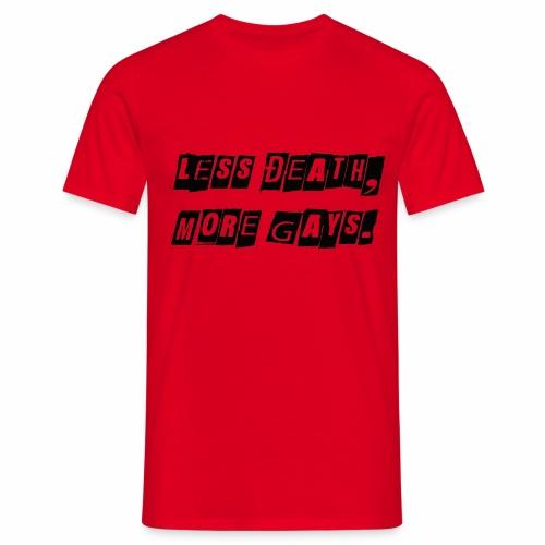 Less Death, More Gays. - Men's T-Shirt