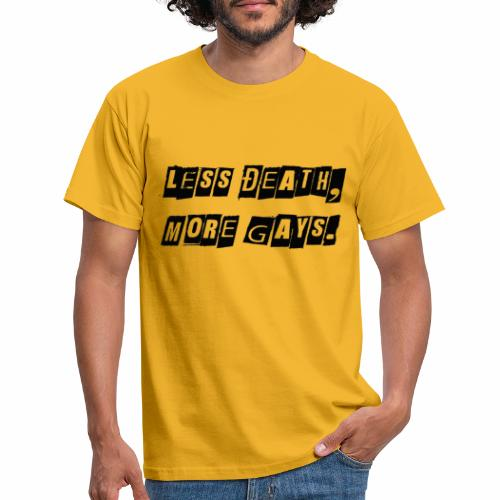 Less Death, More Gays. - Men's T-Shirt