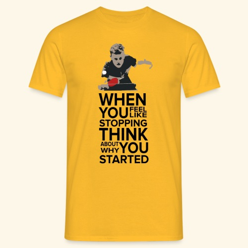 When you feel like stopping,THINK what you started - Männer T-Shirt