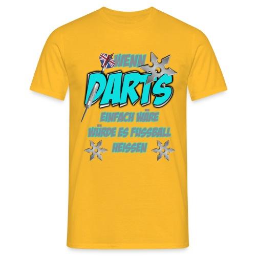 Wenn Darts einfach wäre... - Männer T-Shirt
